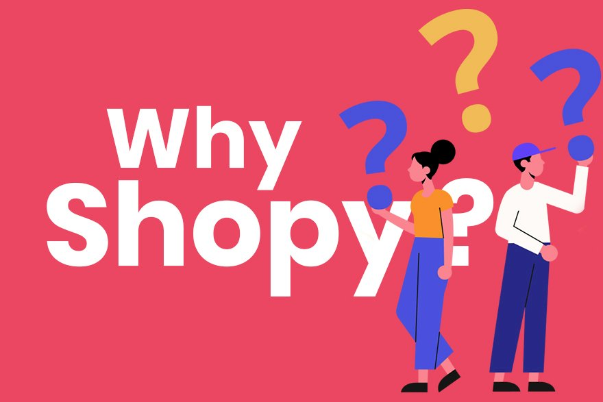Why Shopy?