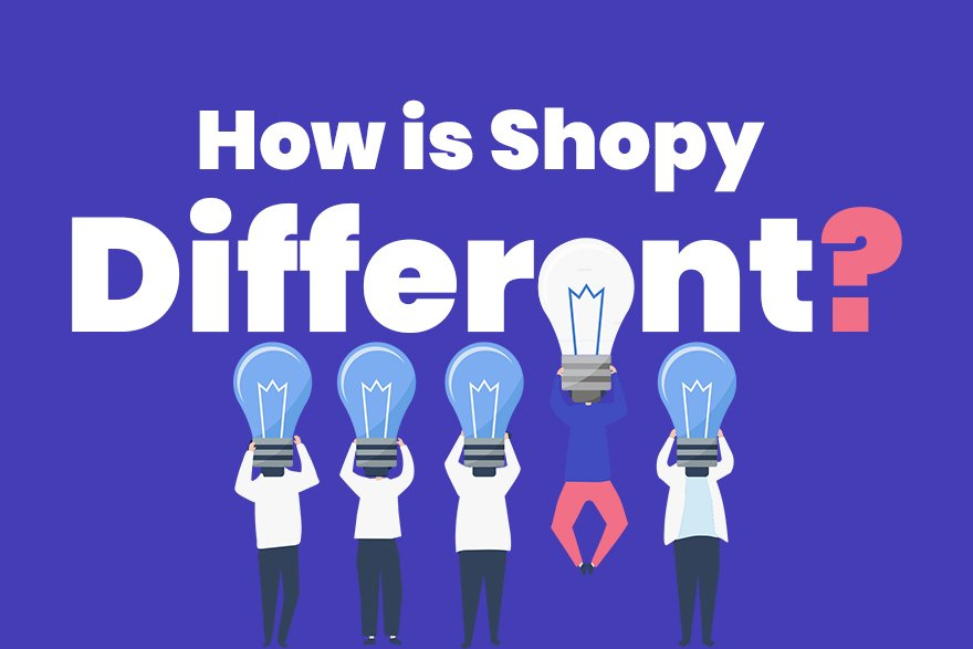 How is Shopy different?